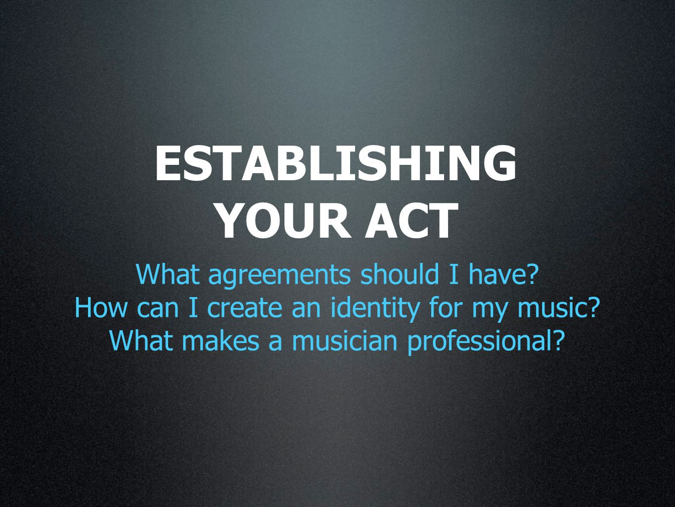 ESTABLISHING YOUR ACT What agreements should I have.