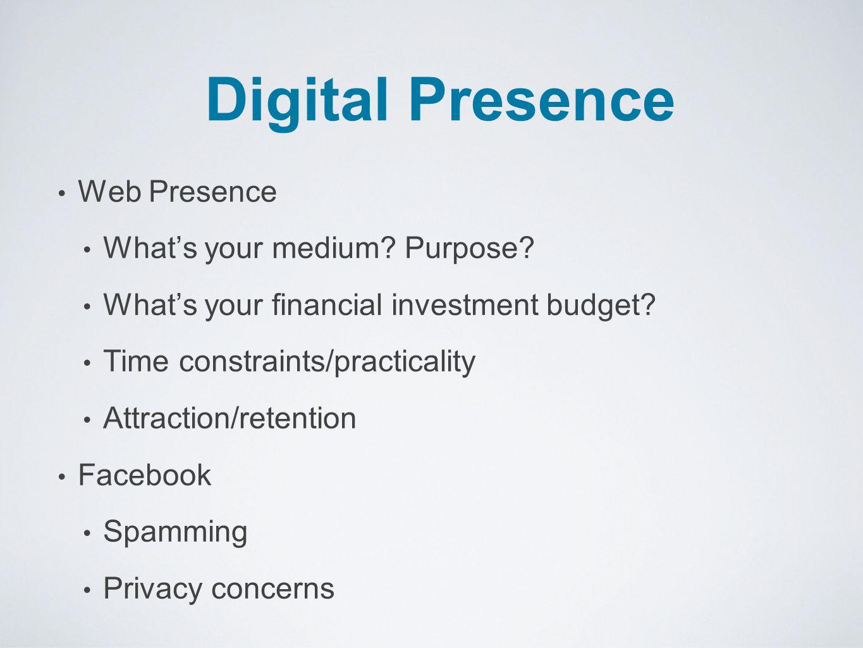 Digital Presence Web Presence What's your medium. Purpose.