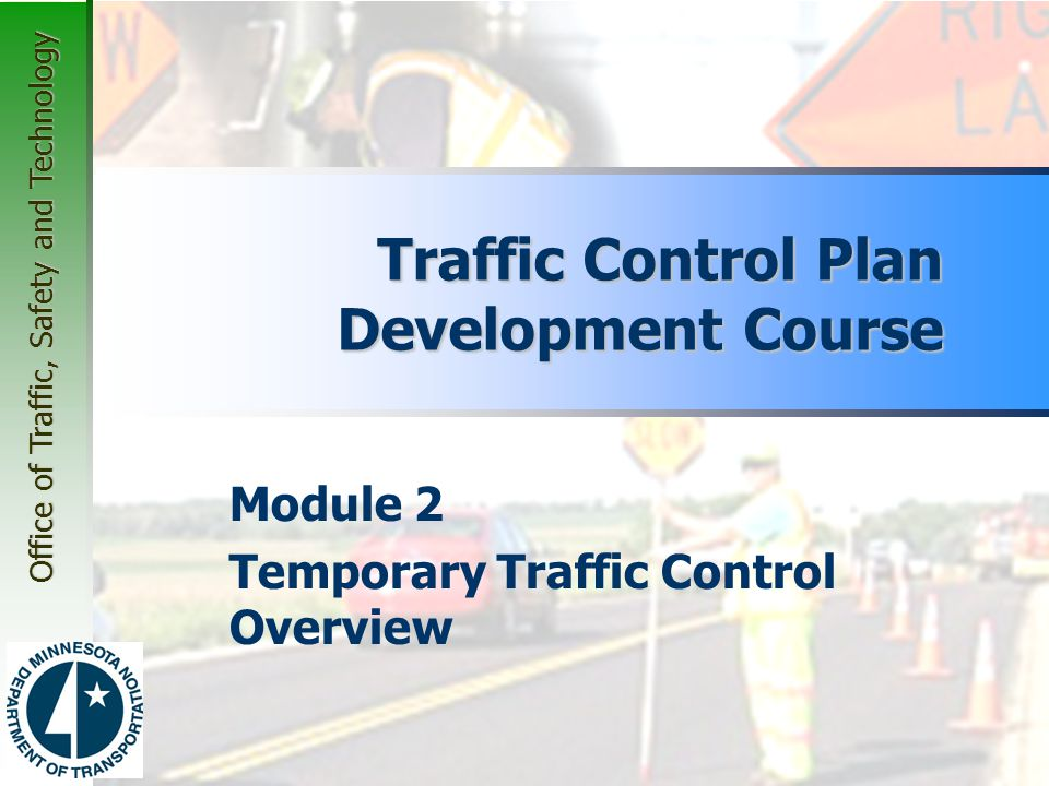 Office of Traffic, Safety and Technology General  A Temporary Traffic Control (TTC) Zone (aka Work Zone) –Work Space –Incident –Controlled by TTC Devices (Chapter 3) Flaggers Uniformed Law Enforcement Other Authorized Personnel 2