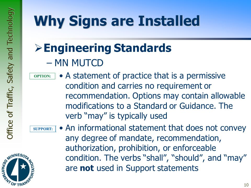 Office of Traffic, Safety and Technology Why Signs are Installed  Engineering Standards –MN MUTCD A statement of practice that is a permissive condit