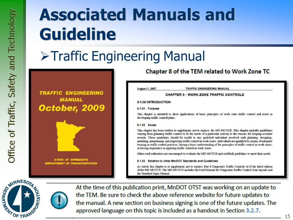Office of Traffic, Safety and Technology Associated Manuals and Guideline  Traffic Engineering Manual –updated by the MnDOT OTST –establish uniform g