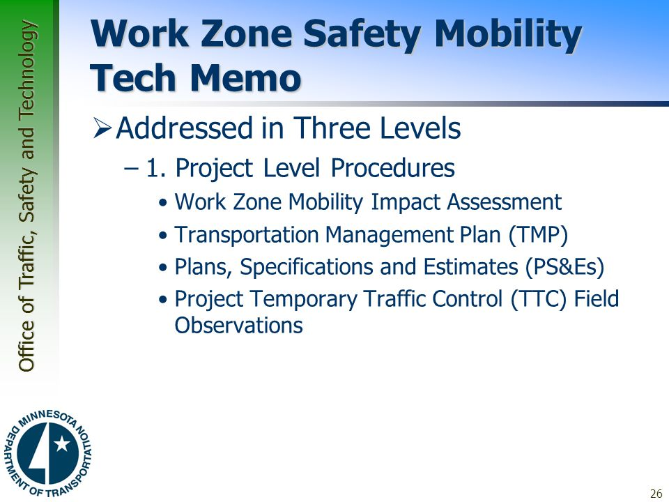 Office of Traffic, Safety and Technology Work Zone Safety Mobility Tech Memo  Addressed in Three Levels –1. Project Level Procedures Work Zone Mobili
