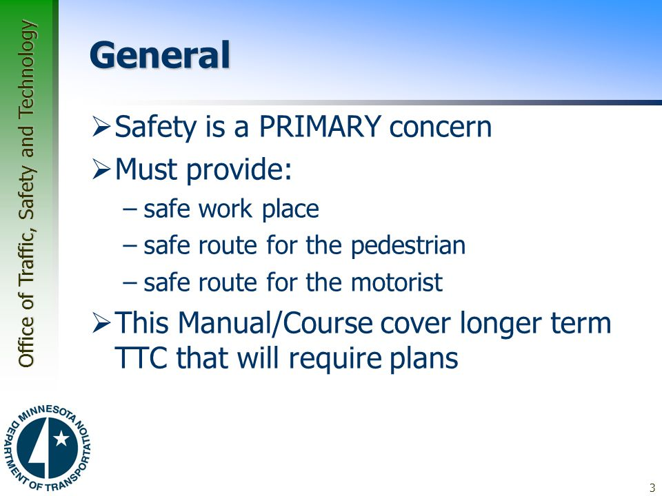 Office of Traffic, Safety and Technology Associated Manuals and Guideline  Temporary Traffic Control Zone Layouts Field Manual (MN MUTCD Chapter 6K) –Part 6 of the MN MUTCD –reprinted as a separate document for use in field operations –contains the general Temporary Traffic Control (TTC) –Used by any MN entities to provide PROPER TTC 14