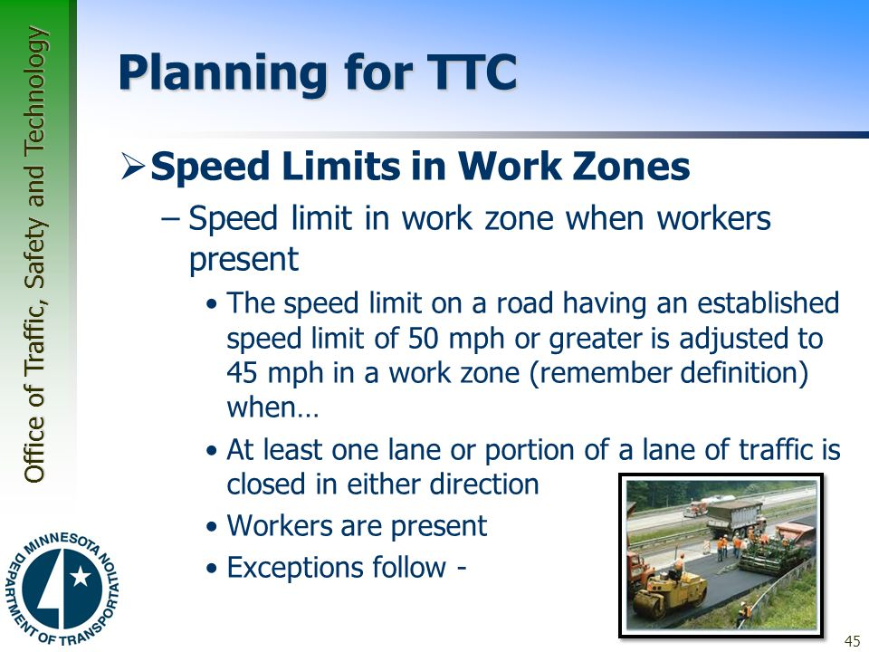 Office of Traffic, Safety and Technology Planning for TTC  Speed Limits in Work Zones –Speed limit in work zone when workers present The speed limit