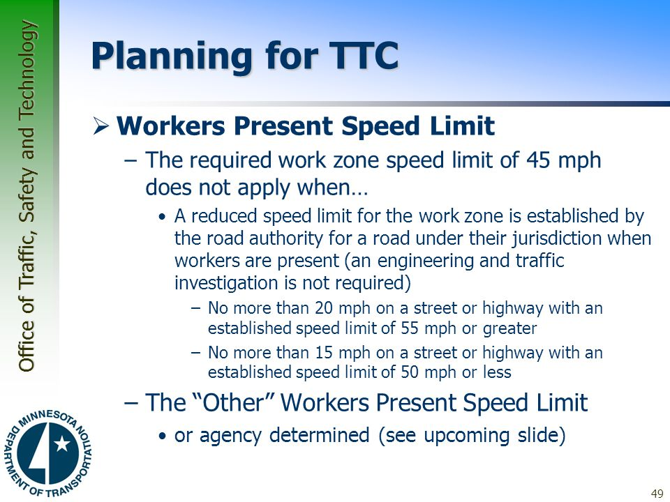 Office of Traffic, Safety and Technology Planning for TTC  Workers Present Speed Limit –The required work zone speed limit of 45 mph does not apply w