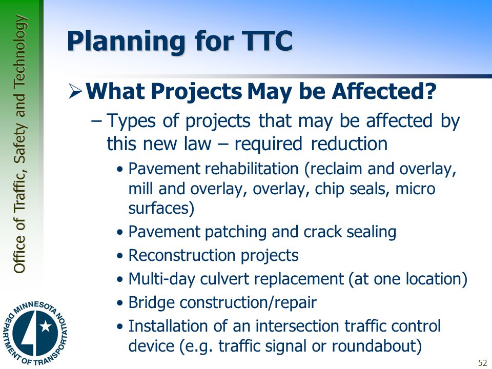 Office of Traffic, Safety and Technology Planning for TTC  What Projects May be Affected? –Types of projects that may be affected by this new law – r