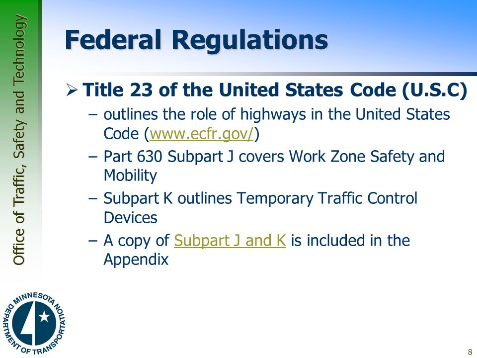 Office of Traffic, Safety and Technology Federal Regulations  Title 23 of the United States Code (U.S.C) –outlines the role of highways in the United