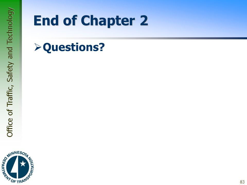 Office of Traffic, Safety and Technology End of Chapter 2  Questions? 83