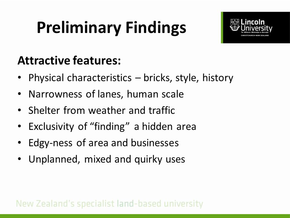 Preliminary Findings Attractive features: Physical characteristics – bricks, style, history Narrowness of lanes, human scale Shelter from weather and