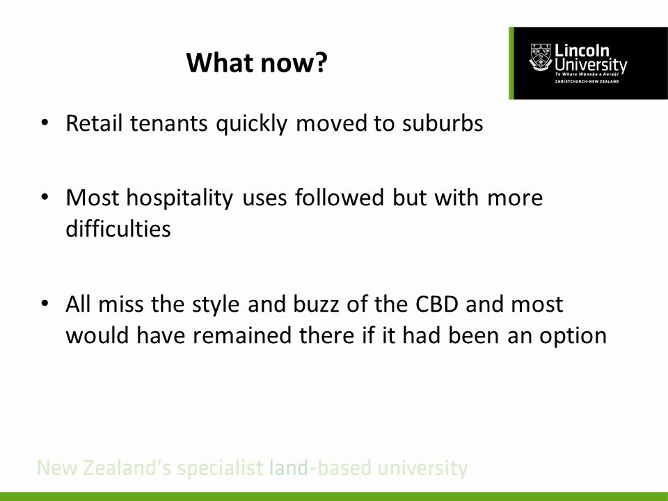 What now? Retail tenants quickly moved to suburbs Most hospitality uses followed but with more difficulties All miss the style and buzz of the CBD and