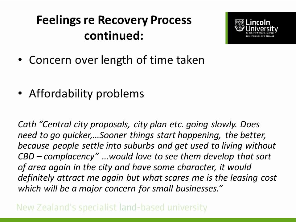"""Feelings re Recovery Process continued: Concern over length of time taken Affordability problems Cath """"Central city proposals, city plan etc. going sl"""