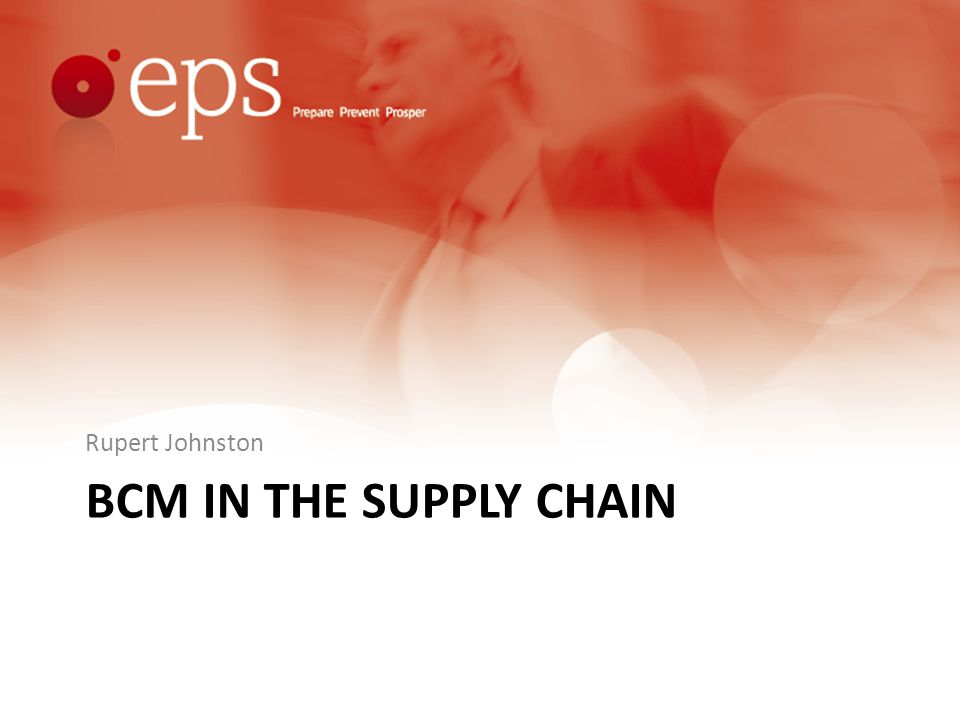 BCM IN THE SUPPLY CHAIN Rupert Johnston