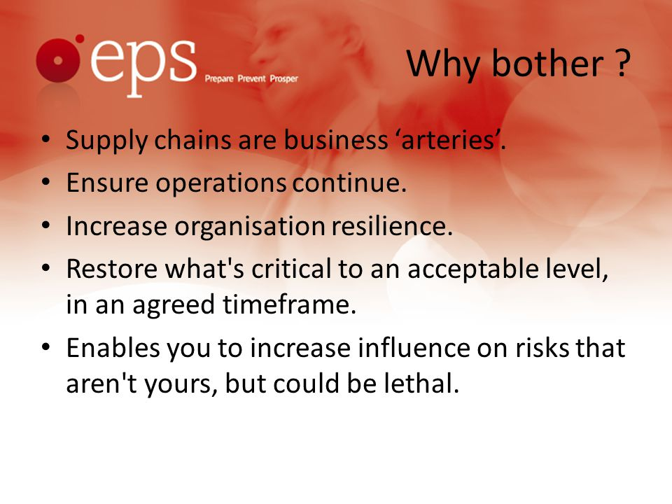 BCM Strategies & Response Focus… Select low-risk suppliers / have multiple sources for critical supplies From different geographical locations / identify alternate suppliers Make sure they are responsive at short notice Increase your inventory levels / ask supplier to maintain an inventory of your critical supplies Purchase the supplier Contracts & enforcement