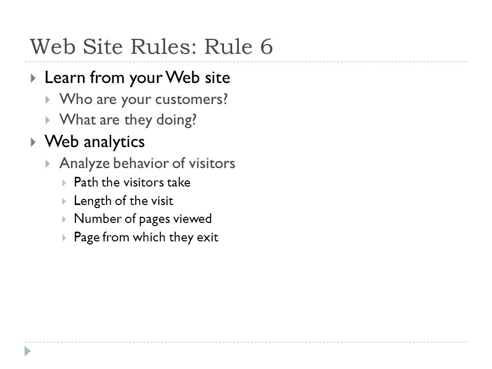 Web Site Rules: Rule 6  Learn from your Web site  Who are your customers.