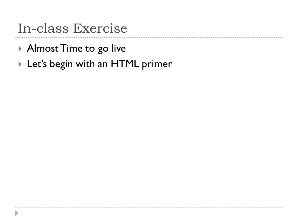 In-class Exercise  Almost Time to go live  Let's begin with an HTML primer