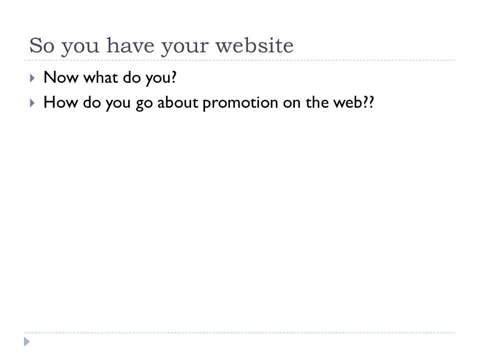 So you have your website  Now what do you?  How do you go about promotion on the web??