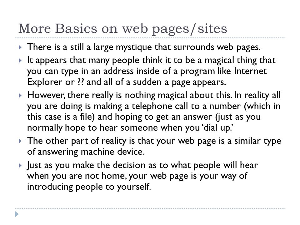 More Basics on web pages/sites  There is a still a large mystique that surrounds web pages.