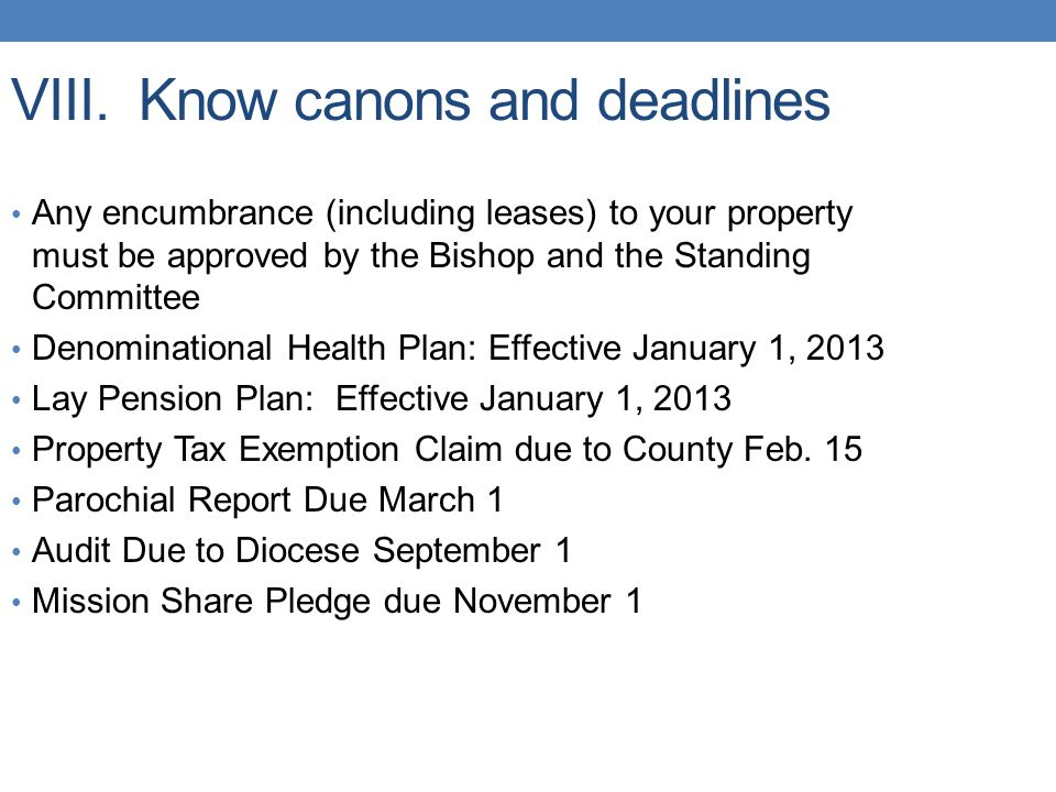 VIII. Know canons and deadlines Any encumbrance (including leases) to your property must be approved by the Bishop and the Standing Committee Denomina