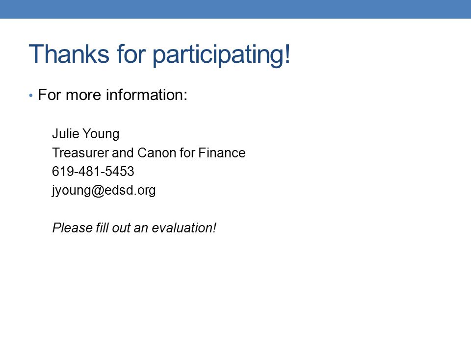 Thanks for participating! For more information: Julie Young Treasurer and Canon for Finance 619-481-5453 jyoung@edsd.org Please fill out an evaluation