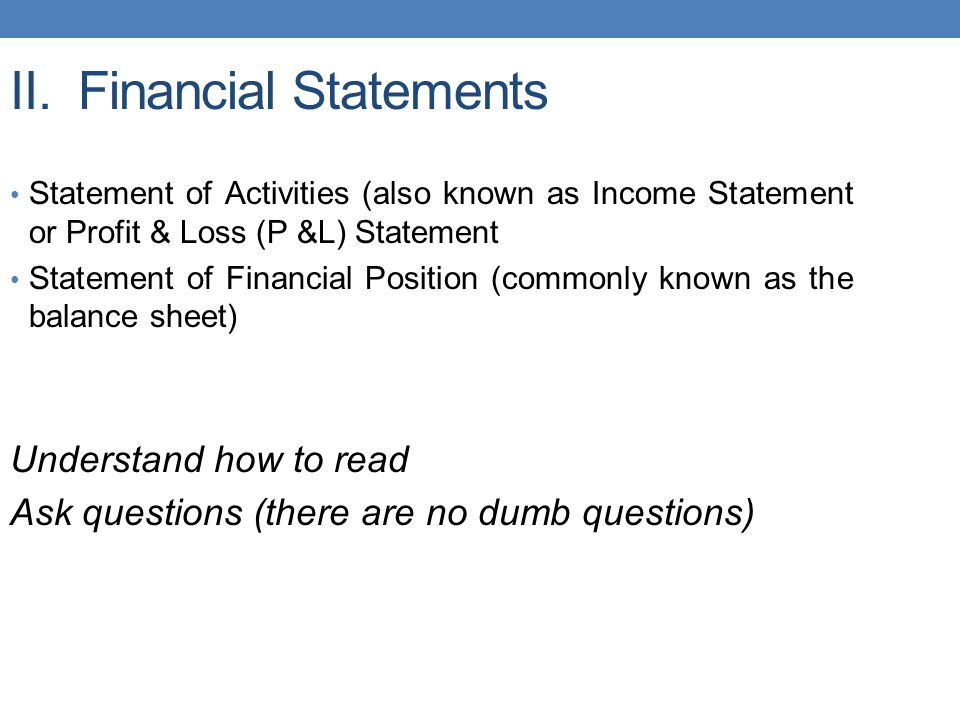 II. Financial Statements Statement of Activities (also known as Income Statement or Profit & Loss (P &L) Statement Statement of Financial Position (co