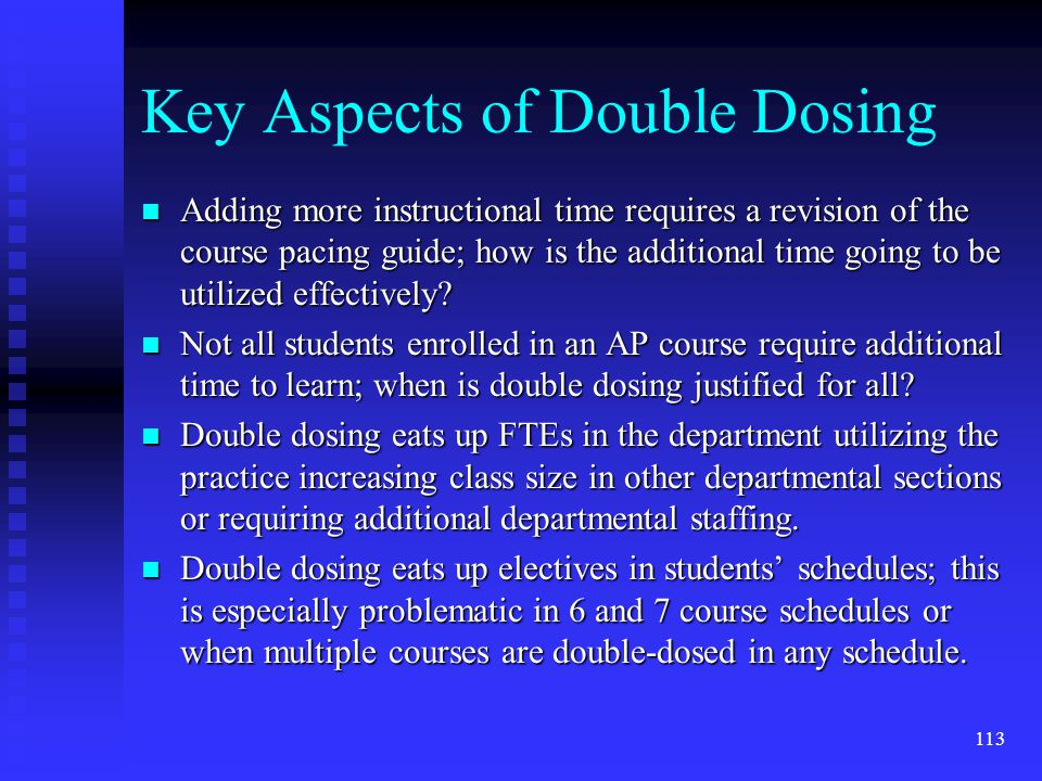 Key Aspects of Double Dosing n Adding more instructional time requires a revision of the course pacing guide; how is the additional time going to be utilized effectively.