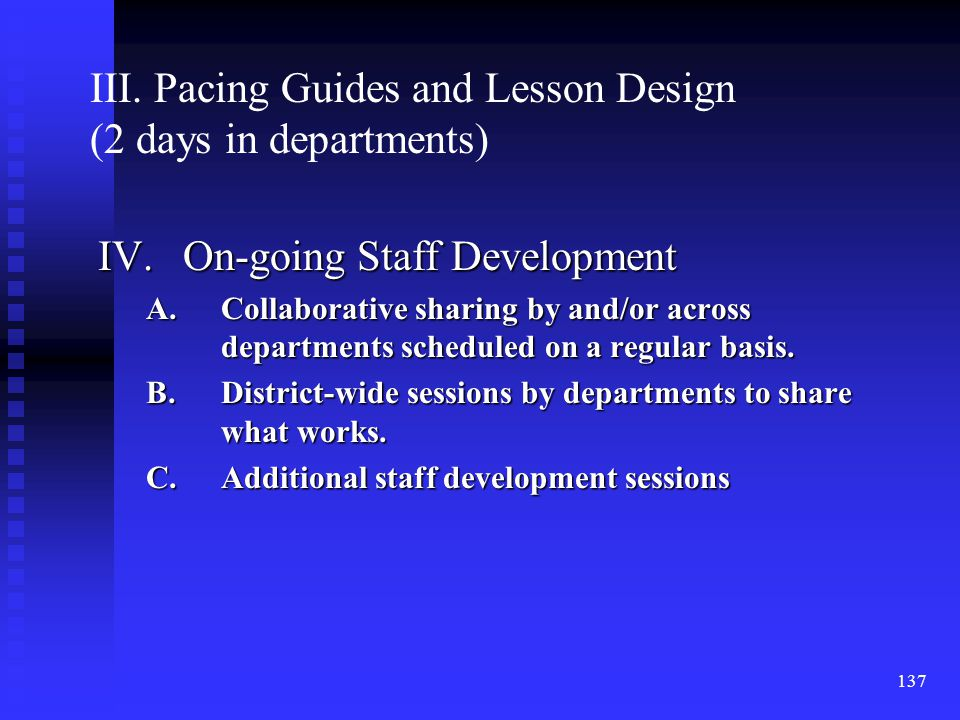 137 IV.On-going Staff Development A.Collaborative sharing by and/or across departments scheduled on a regular basis.