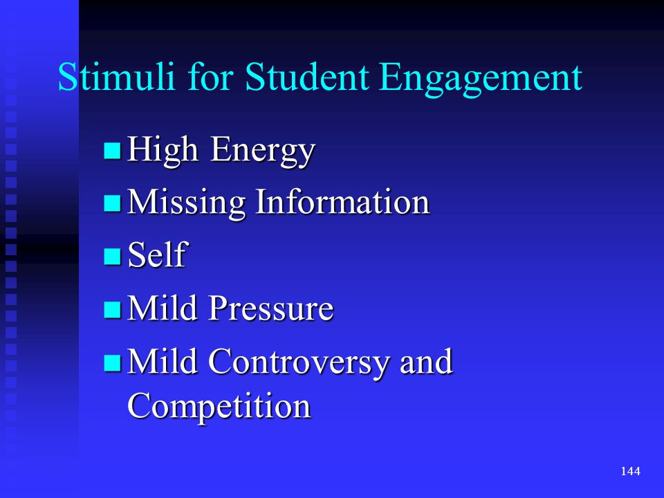 n High Energy n Missing Information n Self n Mild Pressure n Mild Controversy and Competition Stimuli for Student Engagement 144