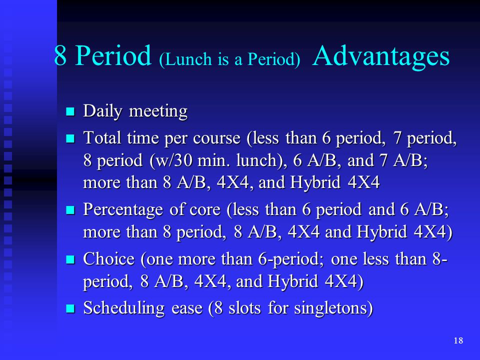 18 8 Period (Lunch is a Period) Advantages n Daily meeting n Total time per course (less than 6 period, 7 period, 8 period (w/30 min.