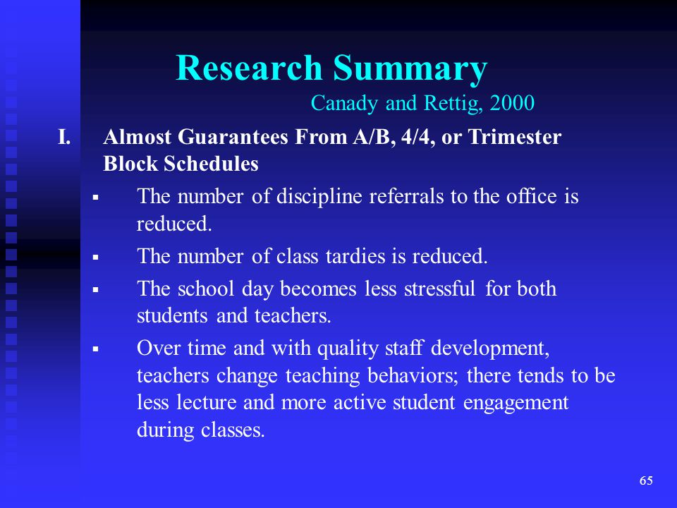 65 I.Almost Guarantees From A/B, 4/4, or Trimester Block Schedules  The number of discipline referrals to the office is reduced.