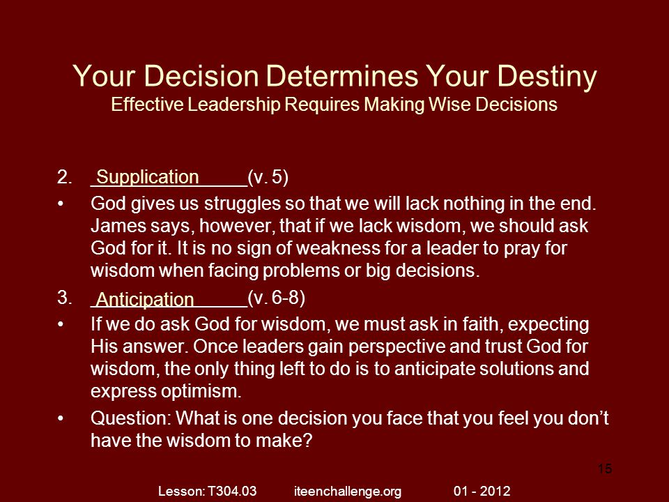 Your Decision Determines Your Destiny Effective Leadership Requires Making Wise Decisions 2._______________(v.