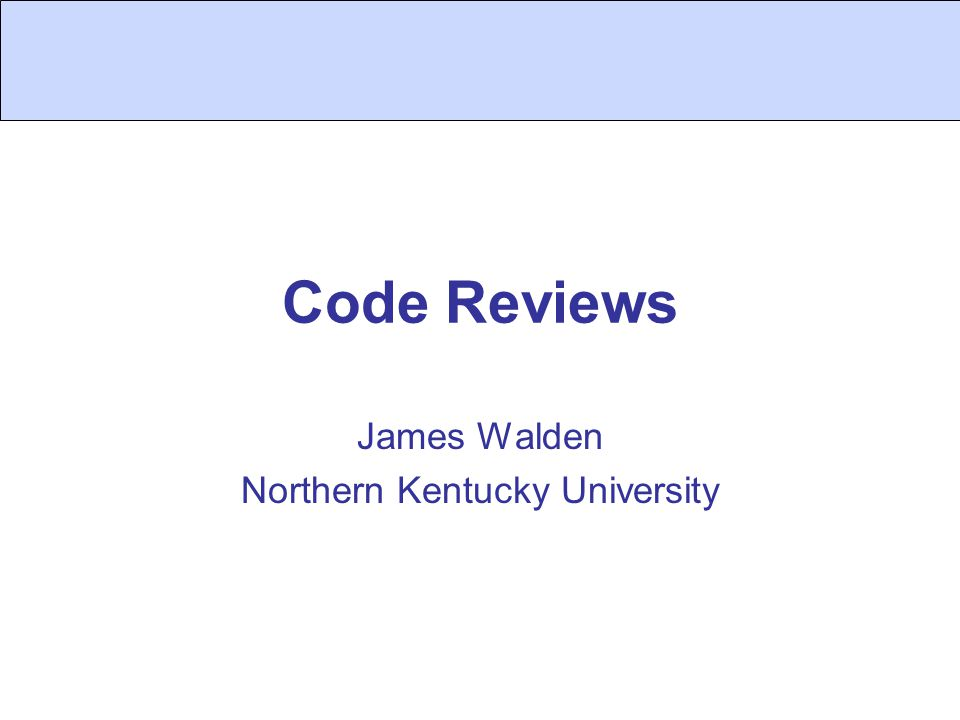 Code Reviews James Walden Northern Kentucky University