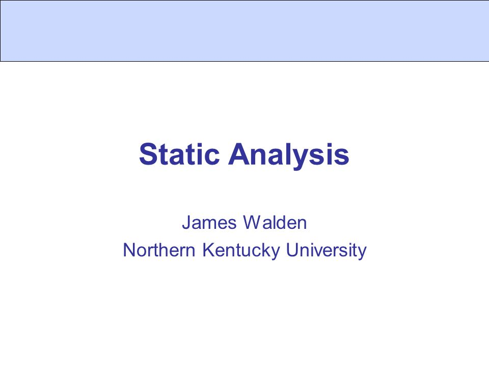 Static Analysis James Walden Northern Kentucky University