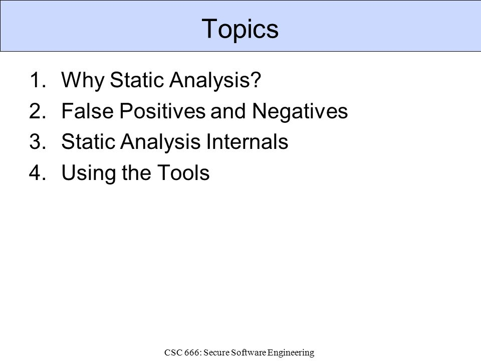 CSC 666: Secure Software Engineering Topics 1.Why Static Analysis.