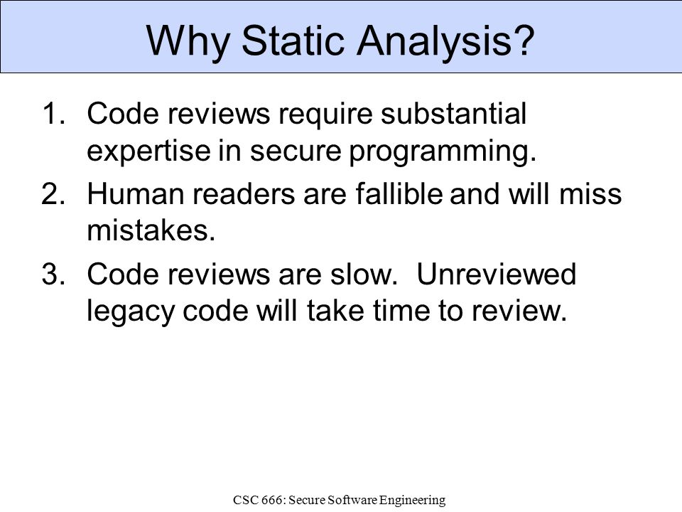 CSC 666: Secure Software Engineering Why Static Analysis.