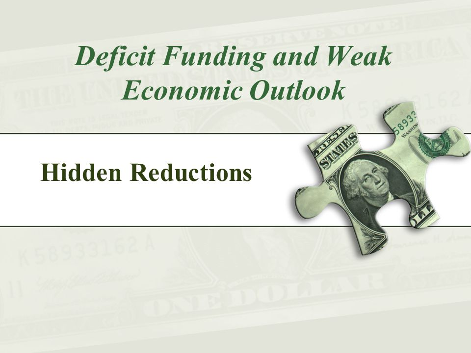 Hidden Reductions Deficit Funding and Weak Economic Outlook