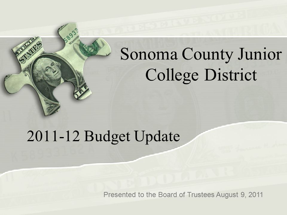 Sonoma County Junior College District 2011-12 Budget Update Presented to the Board of Trustees August 9, 2011