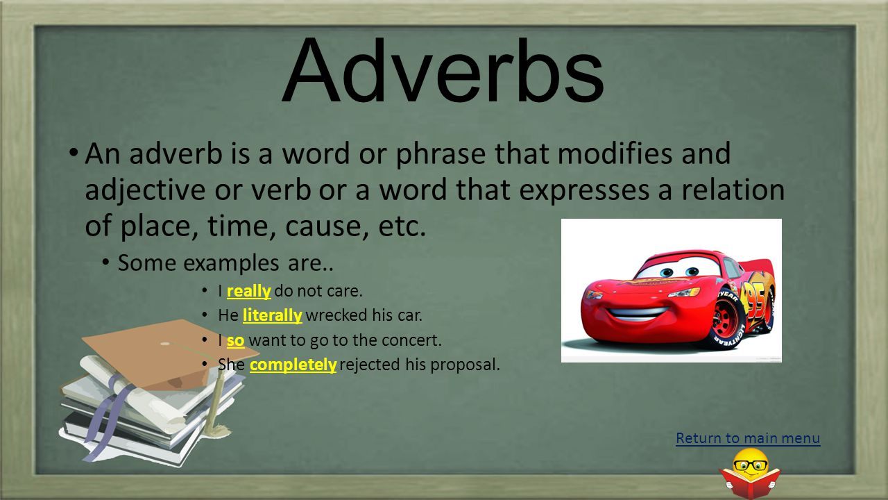 Adverbs An adverb is a word or phrase that modifies and adjective or verb or a word that expresses a relation of place, time, cause, etc.