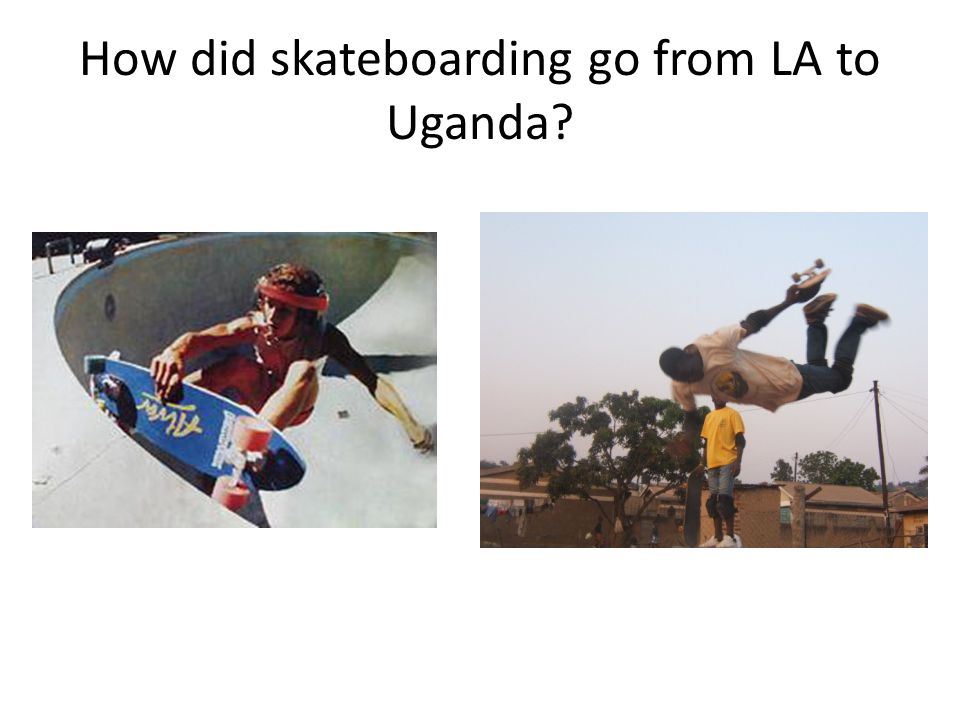 How did skateboarding go from LA to Uganda