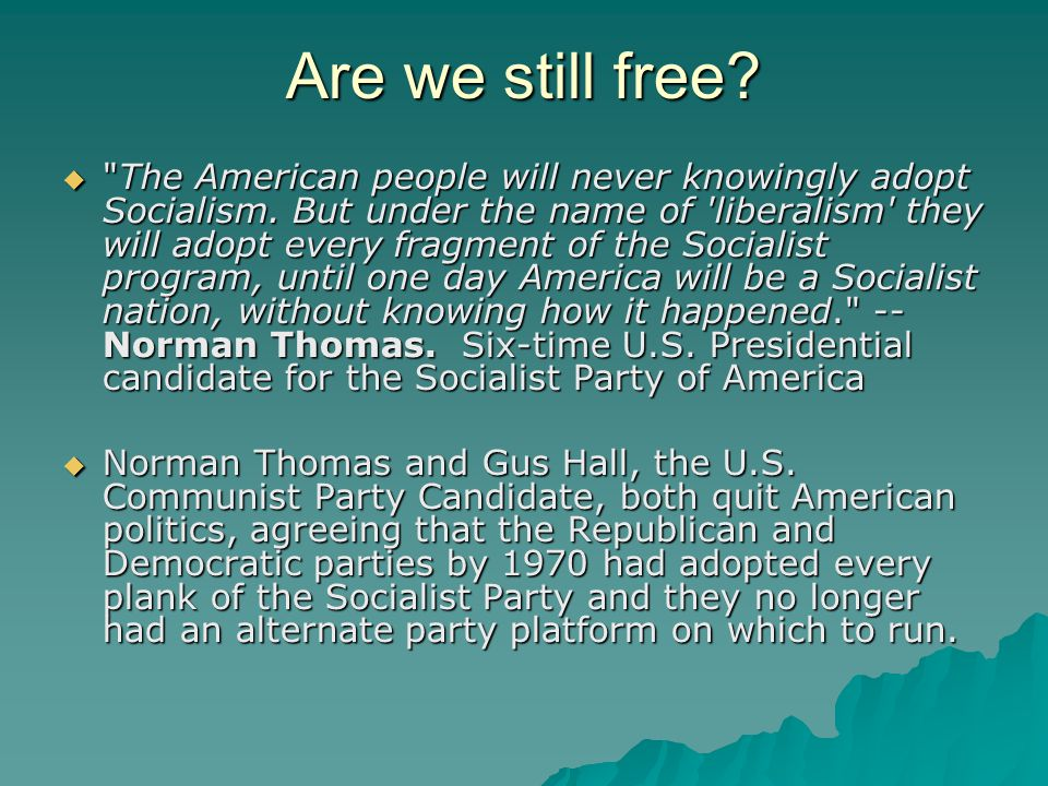 Are we still free.  The American people will never knowingly adopt Socialism.