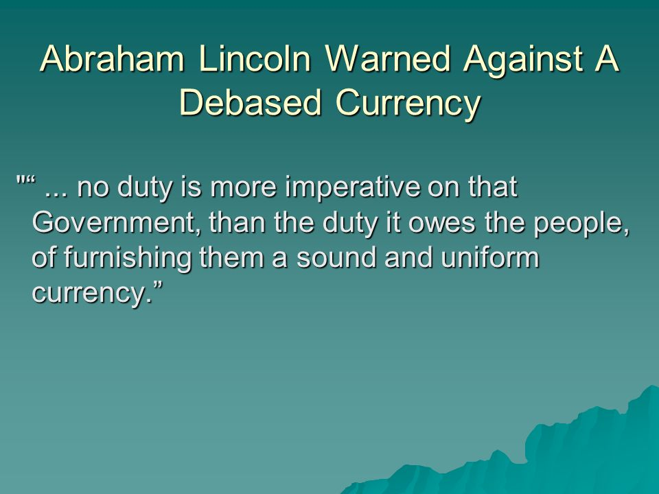 Abraham Lincoln Warned Against A Debased Currency