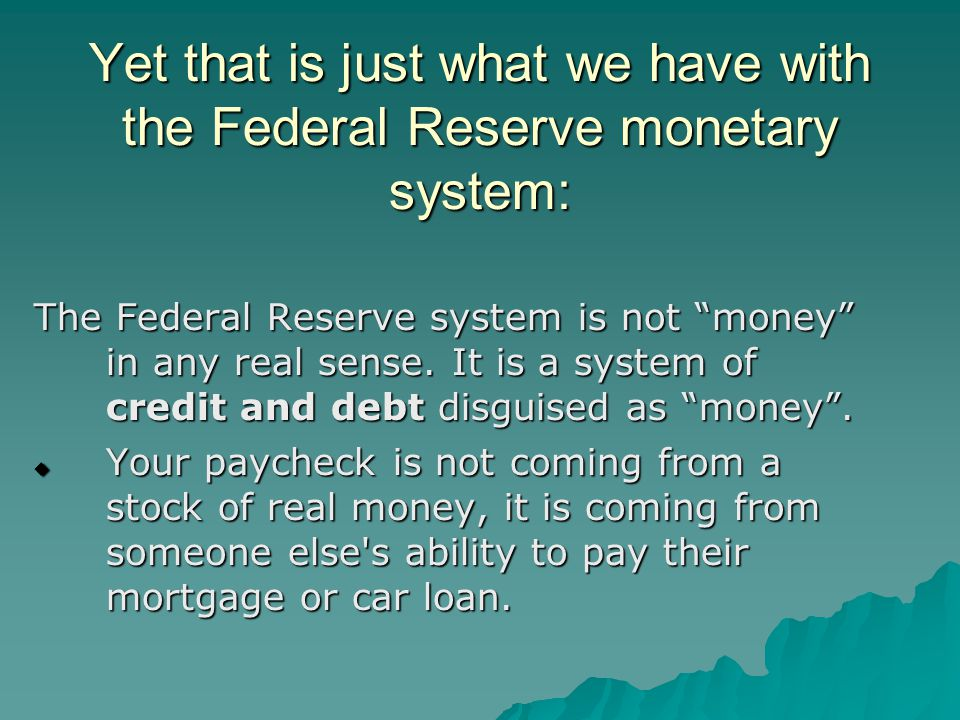 """Yet that is just what we have with the Federal Reserve monetary system: The Federal Reserve system is not """"money"""" in any real sense. It is a system of"""