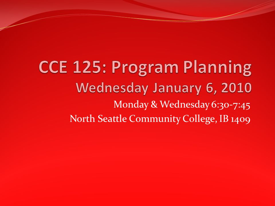 CCE 125: Program Planning Candice Hoyt, Faculty (206) 715-1878 (until 9 pm) Office hours by appointment choyt@sccd.ctc.edu choyt@sccd.ctc.edu http://facweb.northseattle.edu/choyt Syllabus: http://facweb.northseattle.edu/choyt/CCE125 Online—Angel: http://northseattle.angellearning.com/ CCE 125 Program Planning (Hoyt - hybrid) W10