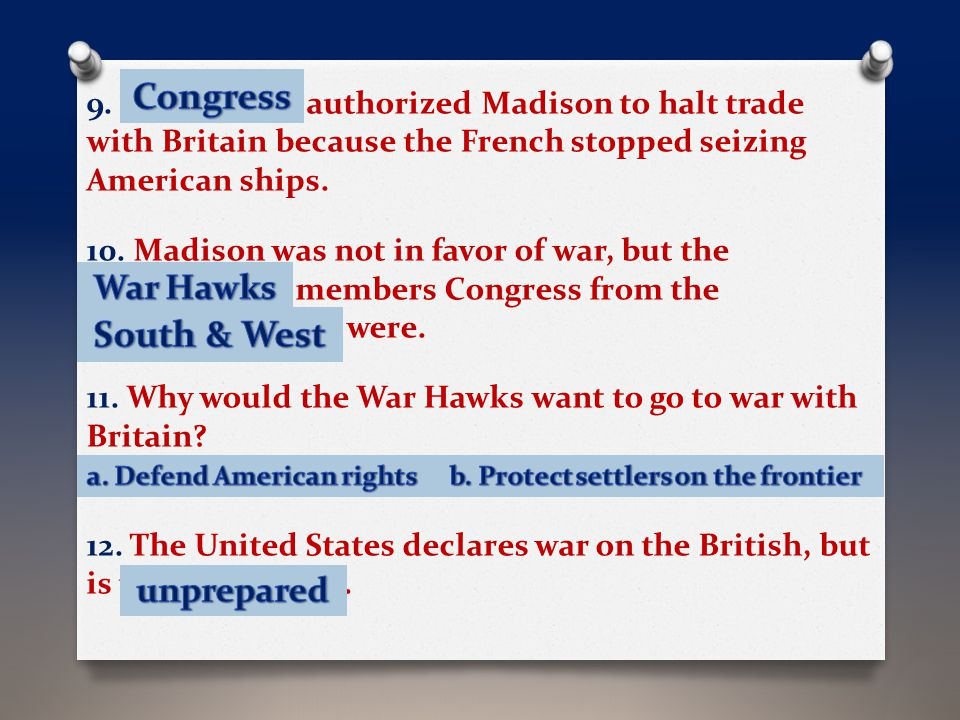 9. C_ _ _ _ _ _ _ authorized Madison to halt trade with Britain because the French stopped seizing American ships. 10. Madison was not in favor of war