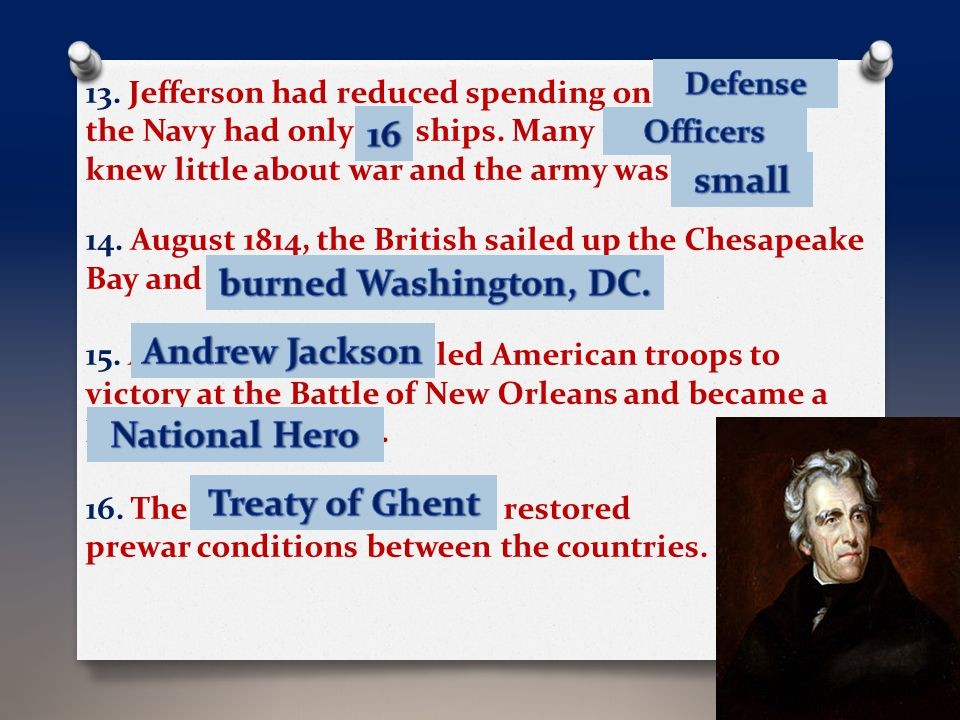 13. Jefferson had reduced spending on D _ _ _ _ _ _, the Navy had only ___ ships. Many O _ _ _ _ _ _ _ knew little about war and the army was S _ _ _