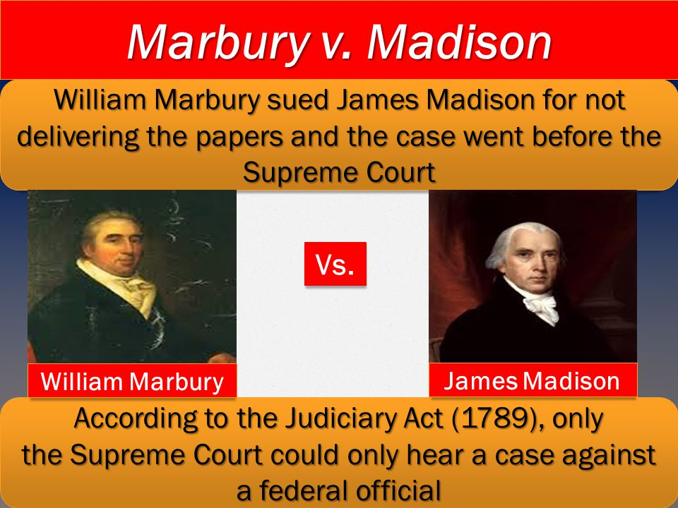 Marbury v. Madison William Marbury sued James Madison for not delivering the papers and the case went before the Supreme Court According to the Judici