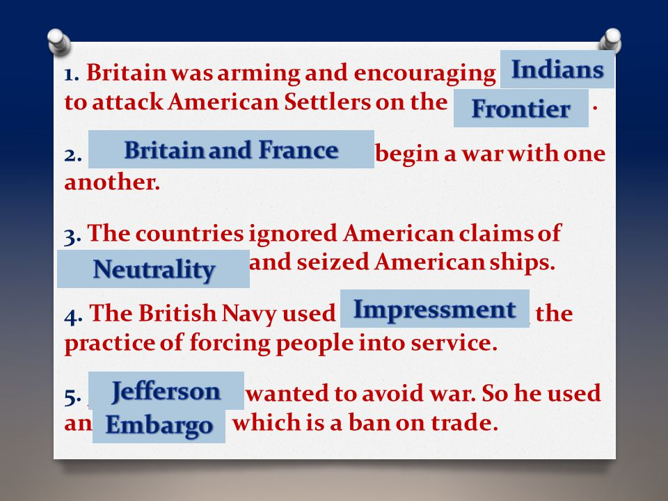 1. Britain was arming and encouraging I _ _ _ _ _ _ to attack American Settlers on the F_ _ _ _ _ _ _. 2. B _ _ _ _ _ _ and F _ _ _ _ _ begin a war wi