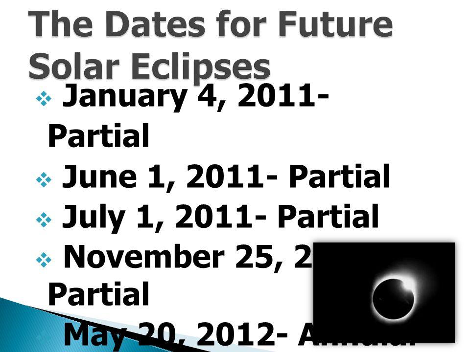  January 4, 2011- Partial  June 1, 2011- Partial  July 1, 2011- Partial  November 25, 2011- Partial  May 20, 2012- Annular