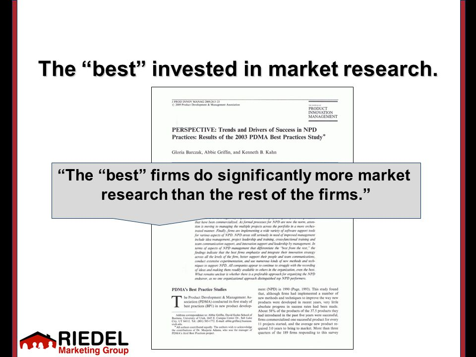 The best firms do significantly more market research than the rest of the firms. The best invested in market research.