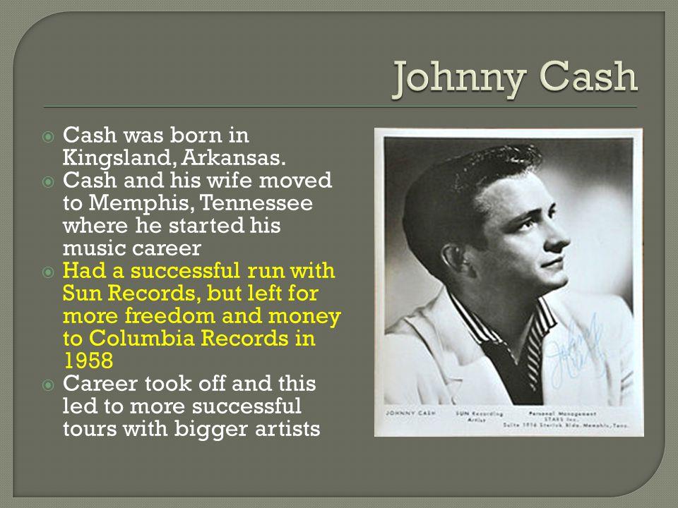  Cash was born in Kingsland, Arkansas.