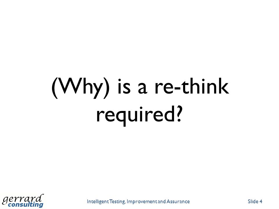 (Why) is a re-think required? Intelligent Testing, Improvement and AssuranceSlide 4